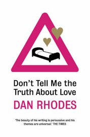 Don't Tell Me the Truth About Love by Dan Rhodes image