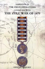 Narrative of the Field Operations Connected with the Zulu War of 1879 by Prepared in the Intelligence Branch of T image