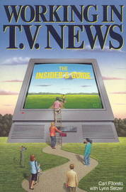 Working in T.V. News: The Insider's Guide by Carl Filoreto image