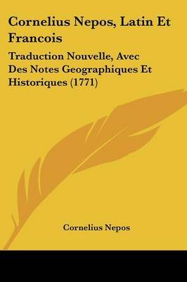 Cornelius Nepos, Latin Et Francois: Traduction Nouvelle, Avec Des Notes Geographiques Et Historiques (1771) by Cornelius Nepos image
