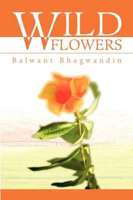 Wild Flowers by Balwant D Bhagwandin