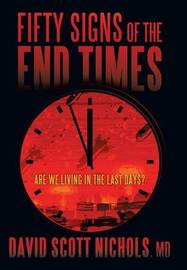 Fifty Signs of the End Times by MD David Scott Nichols