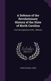 A Defence of the Revolutionary History of the State of North Carolina by Joseph Seawell Jones image