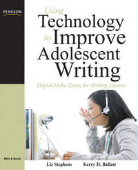 Using Technology to Improve Adolescent Writing: Digital Make-Overs for Writing Lessons by Liz C. Stephens image