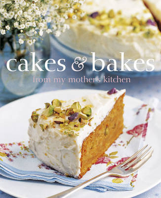 Cakes and Bakes from My Mother's Kitchen