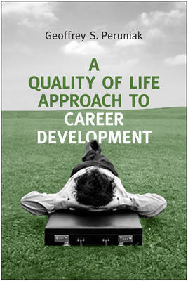 A Quality of Life Approach to Career Development by Geoffrey S. Peruniak