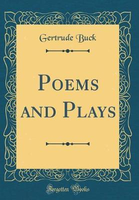 Poems and Plays (Classic Reprint) by Gertrude Buck