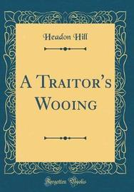 A Traitor's Wooing (Classic Reprint) by Headon Hill image