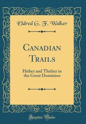 Canadian Trails by Eldred G F Walker