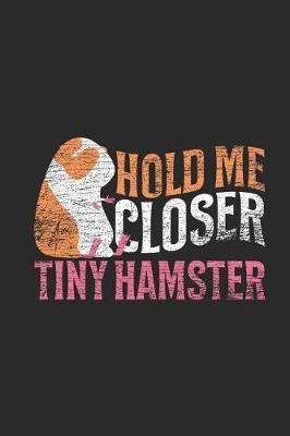 Hold Me Closer Tiny Hamster by Hamster Publishing