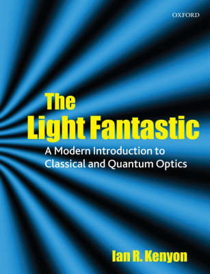The Light Fantastic: A Modern Introduction to Classical and Quantum Optics by Ian Kenyon image