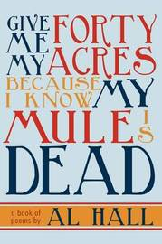 Give Me My Forty Acres Because I Know My Mule Is Dead by Al Hall image