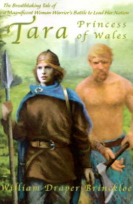 Tara, Princess of Wales: The Breathtaking Tale of a Magnificent Woman Warrior's Battle to Lead Her Nation by William D Brinckloe, Ph.D. image