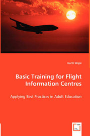 Basic Training for Flight Information Centres - Applying Best Practices in Adult Education by Garth Wigle