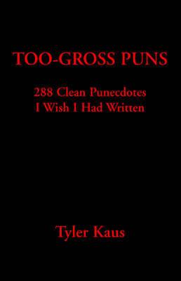 Too Gross Puns by Tyler Kaus