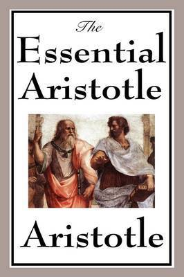 The Essential Aristotle by * Aristotle