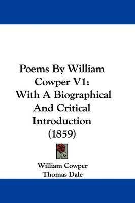 Poems By William Cowper V1: With A Biographical And Critical Introduction (1859) by William Cowper