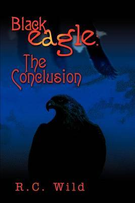 Blackeagle: The Conclusion by Russell T Wild