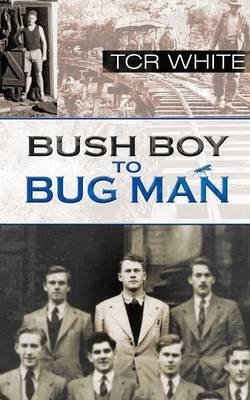 Bush Boy to Bug Man by T Cr White image