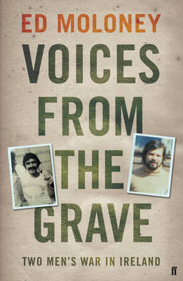 Voices from the Grave: Two Men's War in Ireland by Ed Moloney image