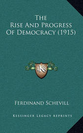 The Rise and Progress of Democracy (1915) by Ferdinand Schevill