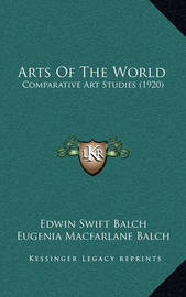 Arts of the World: Comparative Art Studies (1920) by Edwin Swift Balch