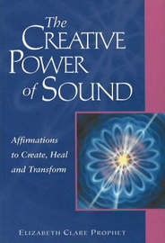 The Creative Power of Sound by Elizabeth Clare Prophet