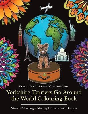Yorkshire Terriers Go Around the World Colouring Book by Feel Happy Colouring