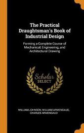 The Practical Draughtsman's Book of Industrial Design by William Johnson