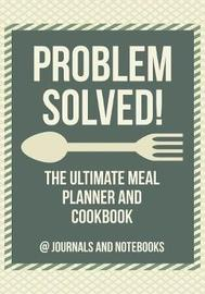 Problem Solved! the Ultimate Meal Planner and Cookbook by @ Journals and Notebooks