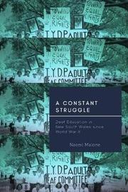 A Constant Struggle - Deaf Education in New South Wales since World War II by Naomi Malone