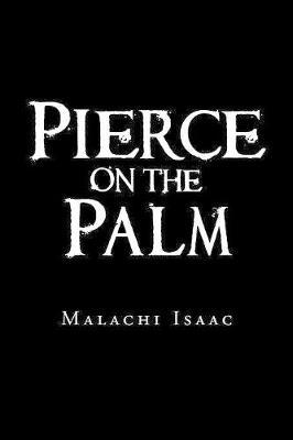 Pierce on the Palm by Malachi Isaac
