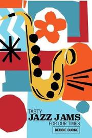 Tasty Jazz Jams for Our Times by Debbie Burke image
