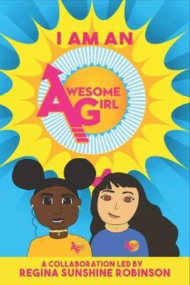 I Am An Awesome Girl by Regina Sunshine Robinson