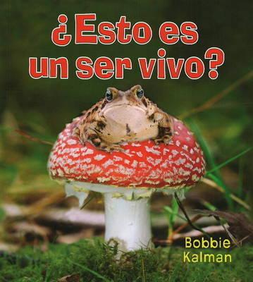 Esto Es un Ser Vivo? by Bobbie Kalman