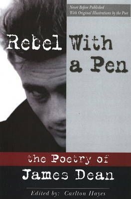 Rebel with a Pen: The Poetry of James Dean by James Dean