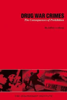 Drug War Crimes by Jeffrey A. Miron