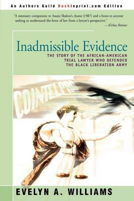 Inadmissible Evidence: The Story of the African-American Trial Lawyer Who Defended the Black Liberation Army by Evelyn A. Williams
