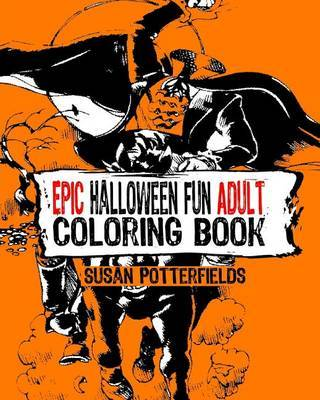 Epic Halloween Fun Adult Coloring Book by Susan Potterfields