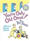 You're Only Old Once by Dr Seuss