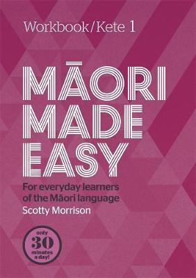 Maori Made Easy Workbook 1/Kete 1 by Scotty Morrison image