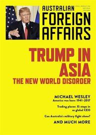 Trump in Asia: The New World Disorder: Australian Foreign Affairs: Issue 2 by Jonathan Pearlman