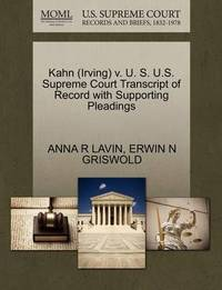 Kahn (Irving) V. U. S. U.S. Supreme Court Transcript of Record with Supporting Pleadings by Anna R Lavin