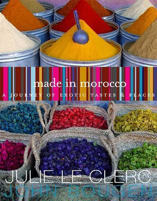 Made in Morocco: a Journey of Exotic Tastes and Places by Julie Le Clerc image