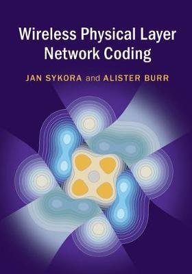 Wireless Physical Layer Network Coding by Jan Sykora