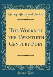 The Works of the Twentieth Century Poet (Classic Reprint) by George Beresford Noakes image