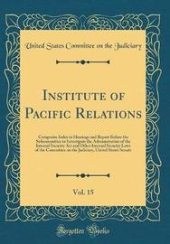 Institute of Pacific Relations, Vol. 15 by United States Committee on Th Judiciary image