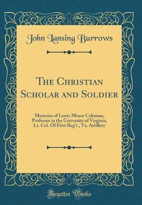 The Christian Scholar and Soldier by John Lansing Burrows