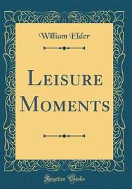 Leisure Moments (Classic Reprint) by William Elder image