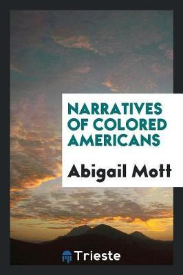 Narratives of Colored Americans by Abigail Mott image